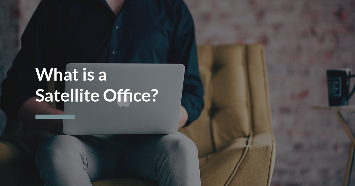 What is a Satellite Office?